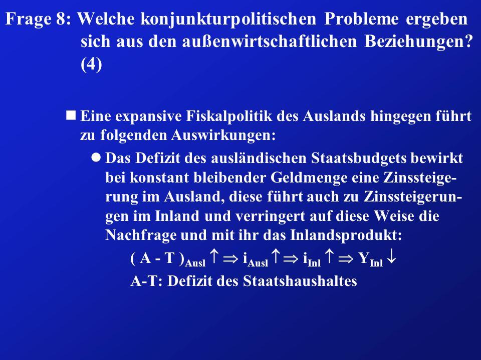 Frage 8: Welche konjunkturpolitischen Probleme ergeben sich aus den außenwirtschaftlichen Beziehungen? (4) nEine expansive Fiskalpolitik des Auslands