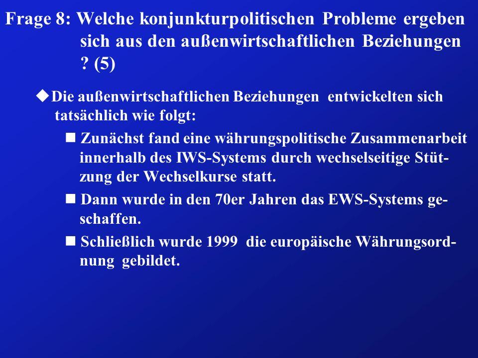 Frage 8: Welche konjunkturpolitischen Probleme ergeben sich aus den außenwirtschaftlichen Beziehungen ? (5) Die außenwirtschaftlichen Beziehungen entw