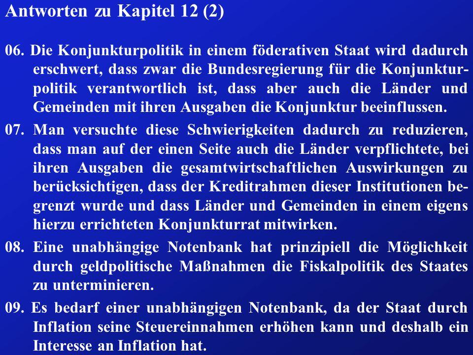 Antworten zu Kapitel 12 (2) 06. Die Konjunkturpolitik in einem föderativen Staat wird dadurch erschwert, dass zwar die Bundesregierung für die Konjunk