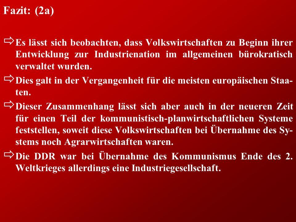 Fazit: (2a) ð Es lässt sich beobachten, dass Volkswirtschaften zu Beginn ihrer Entwicklung zur Industrienation im allgemeinen bürokratisch verwaltet wurden.