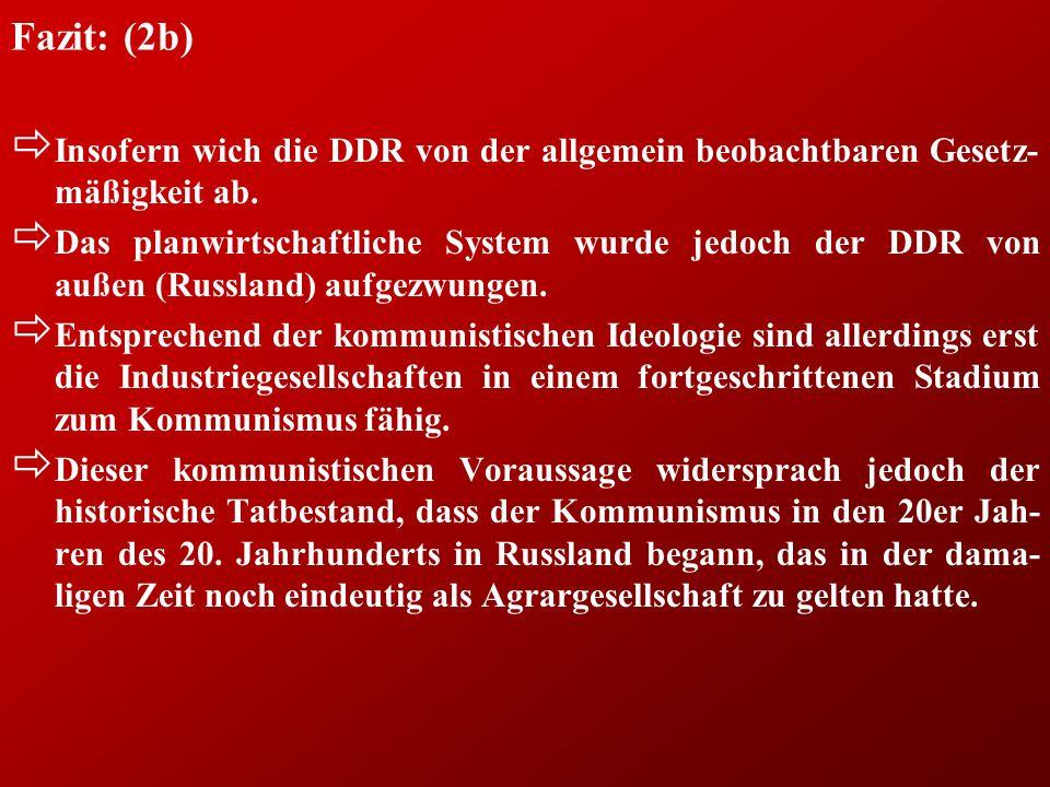 Fazit: (2b) ð Insofern wich die DDR von der allgemein beobachtbaren Gesetz- mäßigkeit ab.
