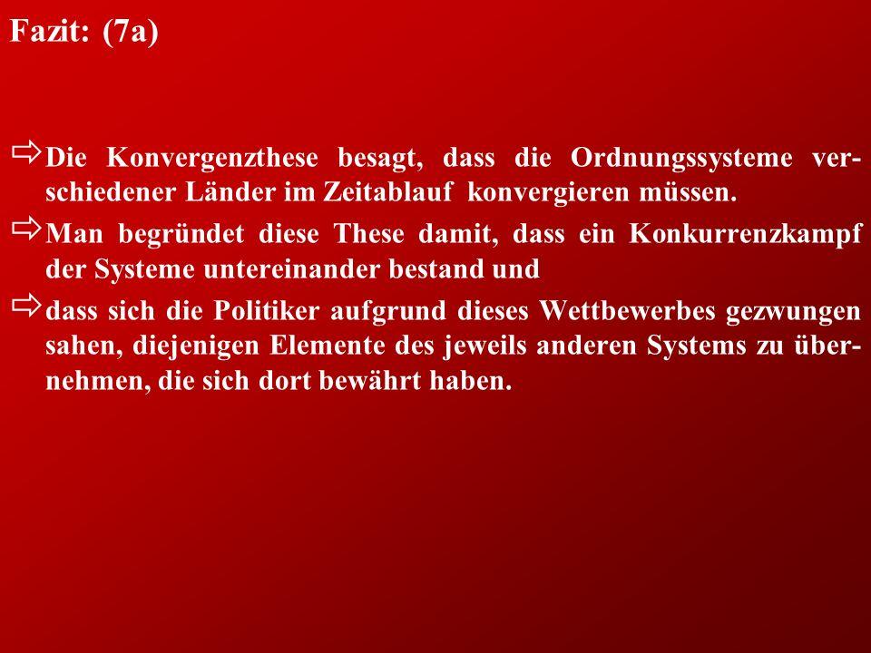 Fazit: (7a) ð Die Konvergenzthese besagt, dass die Ordnungssysteme ver- schiedener Länder im Zeitablauf konvergieren müssen.
