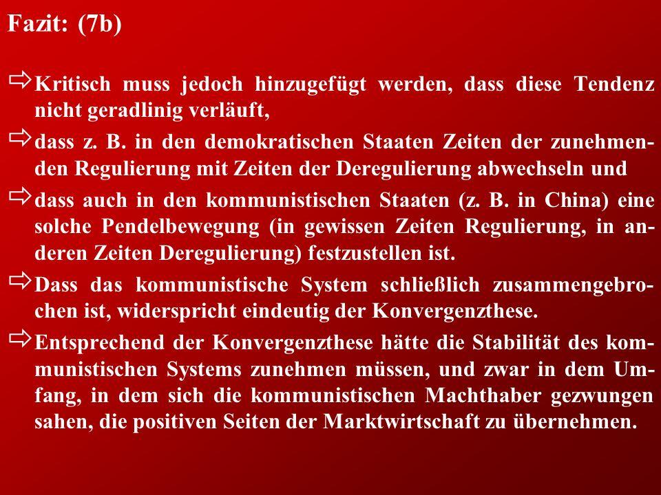 Fazit: (7b) ð Kritisch muss jedoch hinzugefügt werden, dass diese Tendenz nicht geradlinig verläuft, ð dass z.