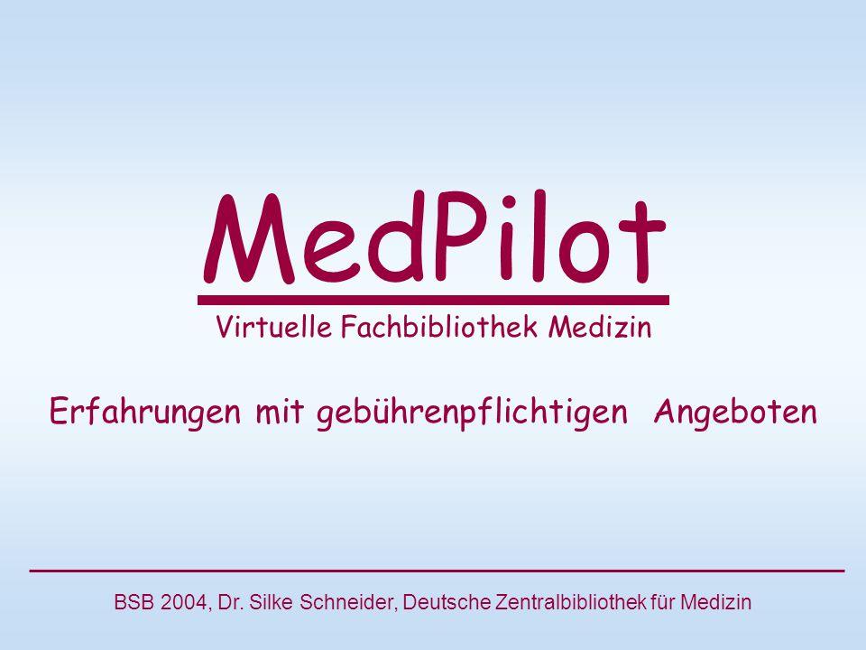 MedPilot Virtuelle Fachbibliothek Medizin Erfahrungen mit gebührenpflichtigen Angeboten BSB 2004, Dr.