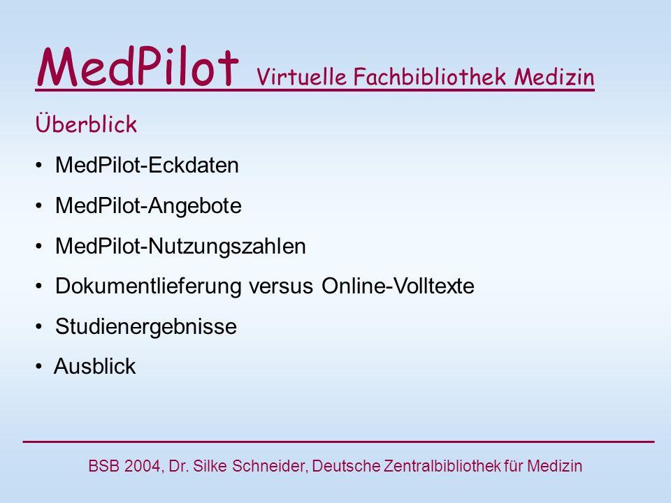 MedPilot Virtuelle Fachbibliothek Medizin Überblick MedPilot-Eckdaten MedPilot-Angebote MedPilot-Nutzungszahlen Dokumentlieferung versus Online-Volltexte Studienergebnisse Ausblick BSB 2004, Dr.