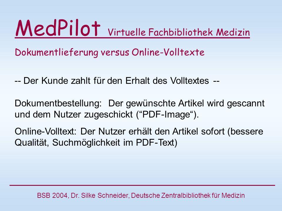 MedPilot Virtuelle Fachbibliothek Medizin Dokumentlieferung versus Online-Volltexte -- Der Kunde zahlt für den Erhalt des Volltextes -- Dokumentbestellung: Der gewünschte Artikel wird gescannt und dem Nutzer zugeschickt (PDF-Image).