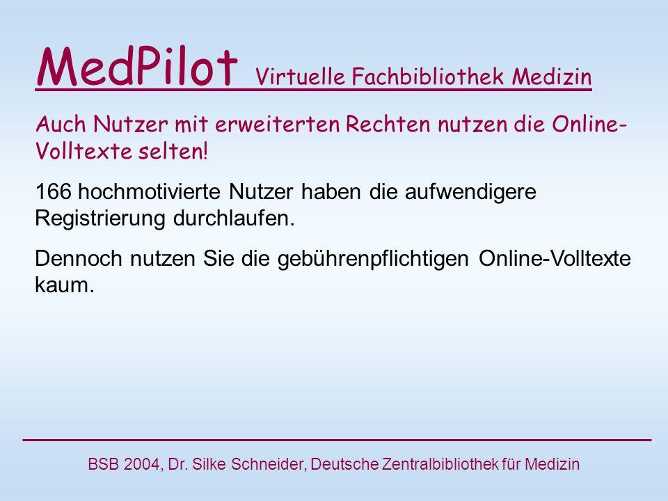 MedPilot Virtuelle Fachbibliothek Medizin Auch Nutzer mit erweiterten Rechten nutzen die Online- Volltexte selten.
