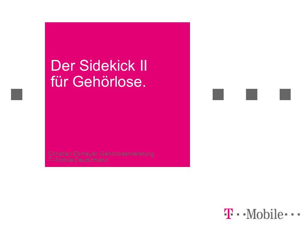 Der Sidekick II für Gehörlose. Christian Ebmeyer, Gehörlosenberatung, T--Mobile Deutschland
