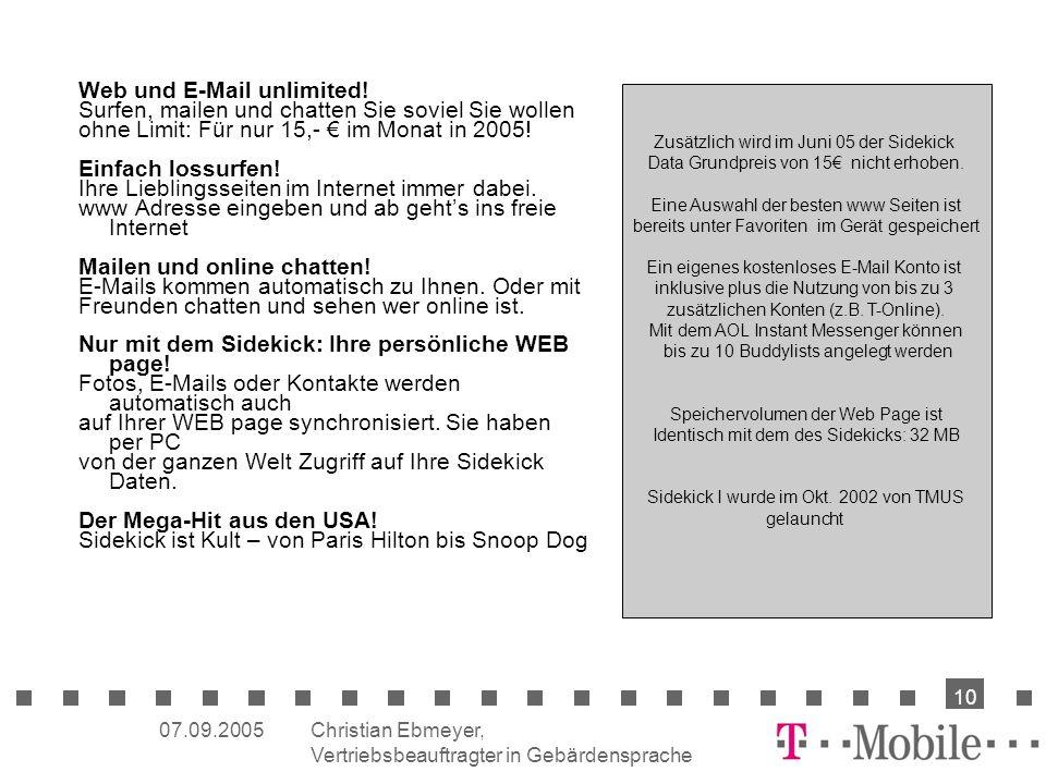 Christian Ebmeyer, Vertriebsbeauftragter in Gebärdensprache 10 07.09.2005 Web und E-Mail unlimited! Surfen, mailen und chatten Sie soviel Sie wollen o