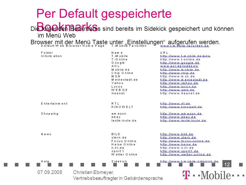 Christian Ebmeyer, Vertriebsbeauftragter in Gebärdensprache 12 07.09.2005 Per Default gespeicherte Bookmarks Die folgenden Bookmarks sind bereits im Sidekick gespeichert und können im Menü Web Browser mit der Menü Taste unter Einstellungen aufgerufen werden.