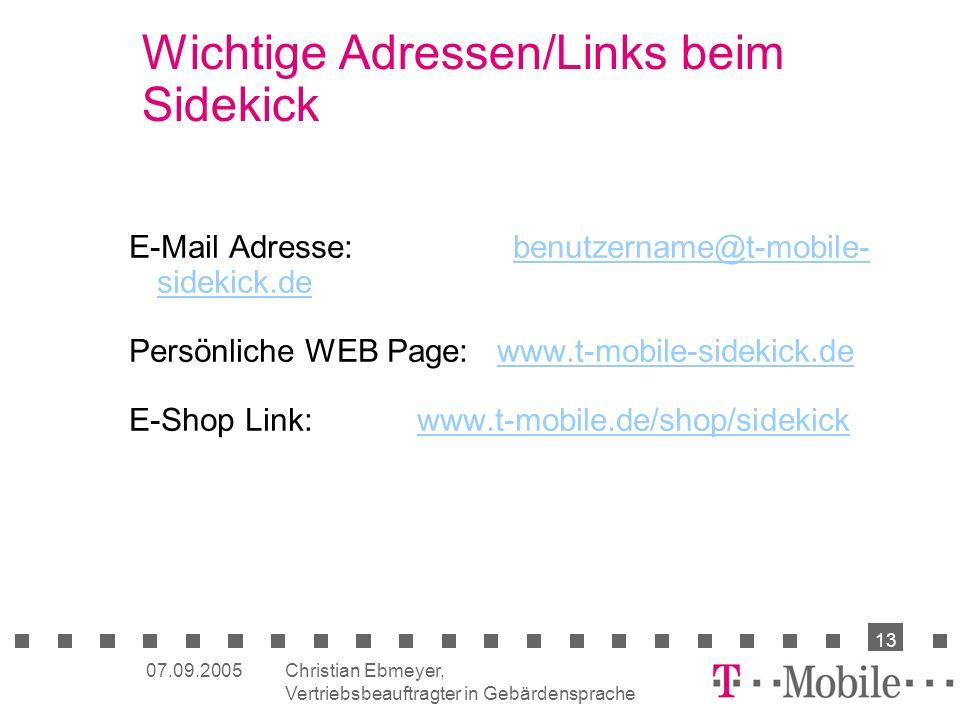 Christian Ebmeyer, Vertriebsbeauftragter in Gebärdensprache 13 07.09.2005 Wichtige Adressen/Links beim Sidekick E-Mail Adresse: benutzername@t-mobile-
