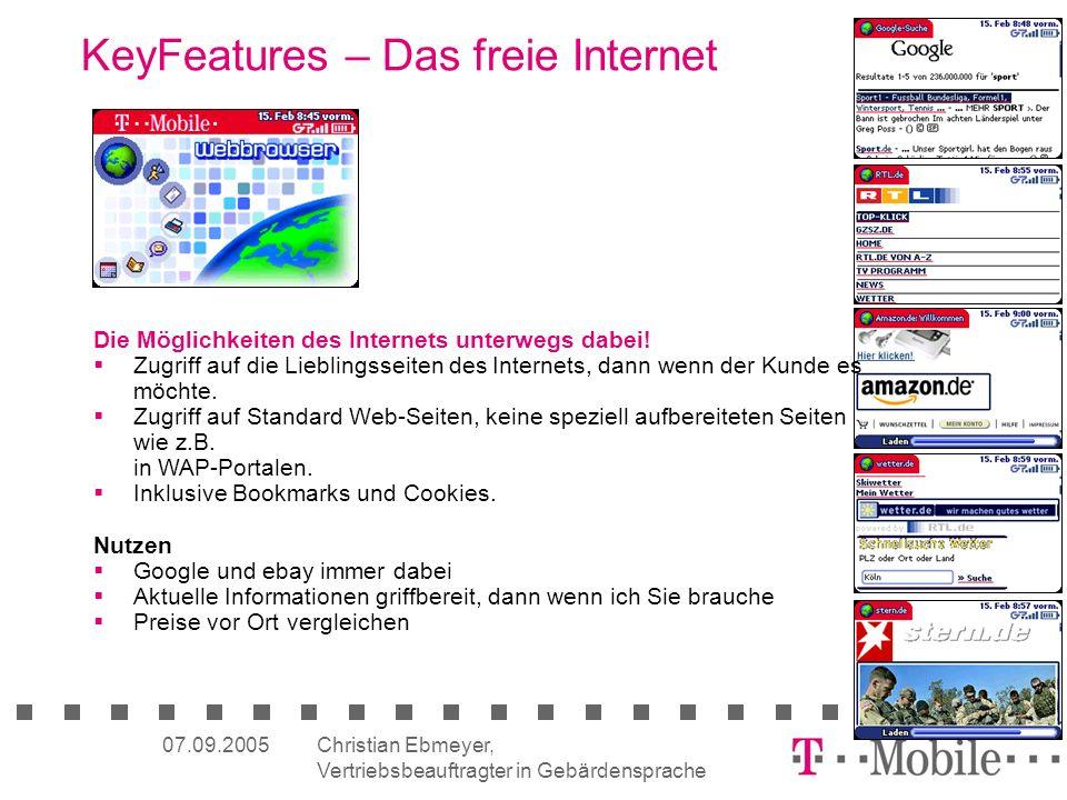 Christian Ebmeyer, Vertriebsbeauftragter in Gebärdensprache 15 07.09.2005 KeyFeatures – Das freie Internet Die Möglichkeiten des Internets unterwegs dabei.