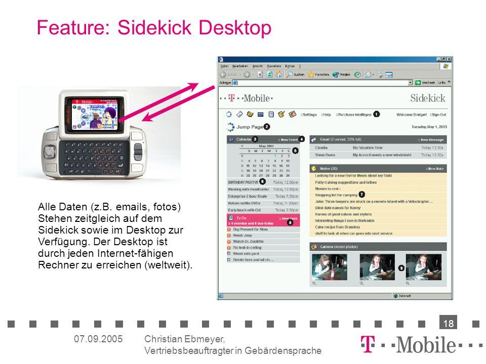 Christian Ebmeyer, Vertriebsbeauftragter in Gebärdensprache 18 07.09.2005 Feature: Sidekick Desktop Alle Daten (z.B. emails, fotos) Stehen zeitgleich