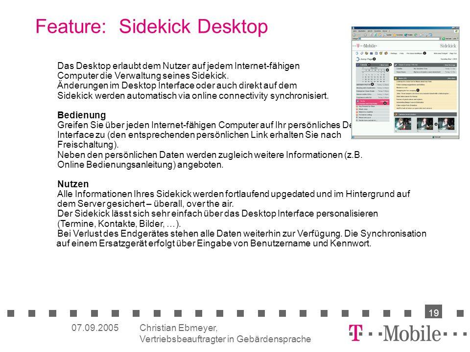Christian Ebmeyer, Vertriebsbeauftragter in Gebärdensprache 19 07.09.2005 Das Desktop erlaubt dem Nutzer auf jedem Internet-fähigen Computer die Verwaltung seines Sidekick.