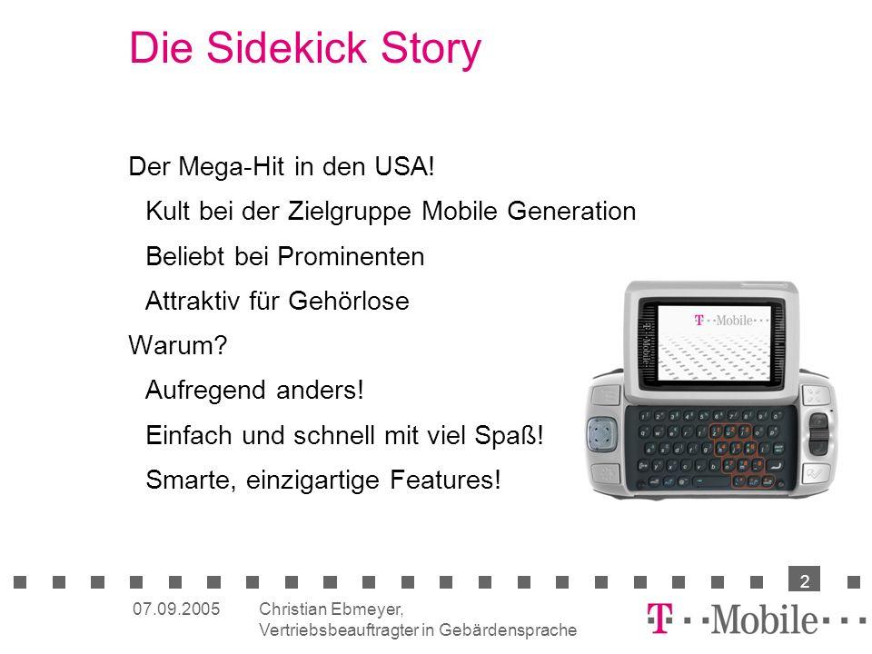Christian Ebmeyer, Vertriebsbeauftragter in Gebärdensprache 2 07.09.2005 Die Sidekick Story Der Mega-Hit in den USA.