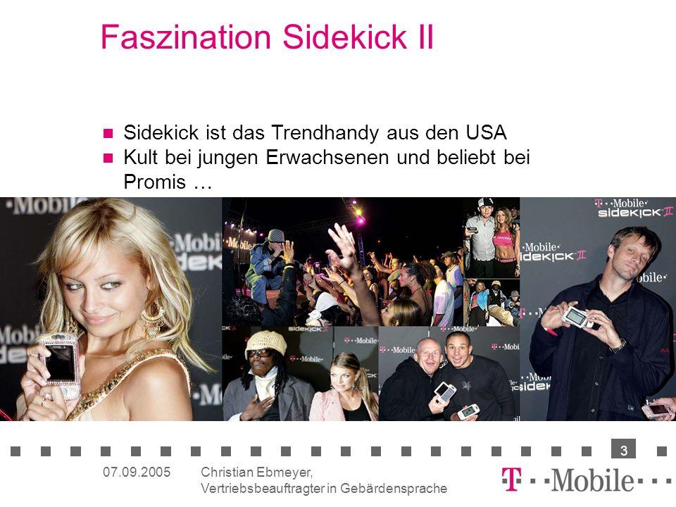 Christian Ebmeyer, Vertriebsbeauftragter in Gebärdensprache 3 07.09.2005 Faszination Sidekick II Sidekick ist das Trendhandy aus den USA Kult bei jungen Erwachsenen und beliebt bei Promis …