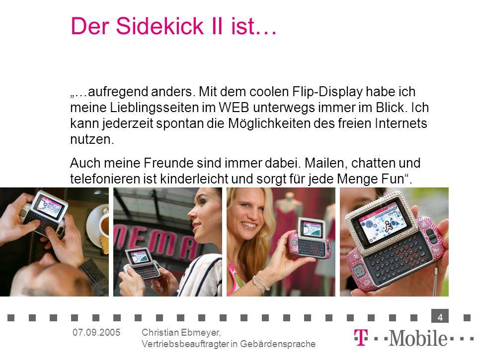 Christian Ebmeyer, Vertriebsbeauftragter in Gebärdensprache 4 07.09.2005 Der Sidekick II ist… …aufregend anders.