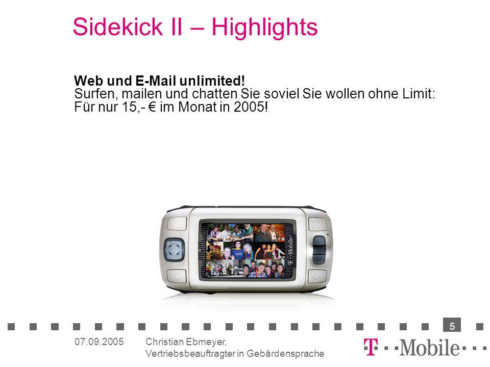 Christian Ebmeyer, Vertriebsbeauftragter in Gebärdensprache 5 07.09.2005 Sidekick II – Highlights Web und E-Mail unlimited! Surfen, mailen und chatten