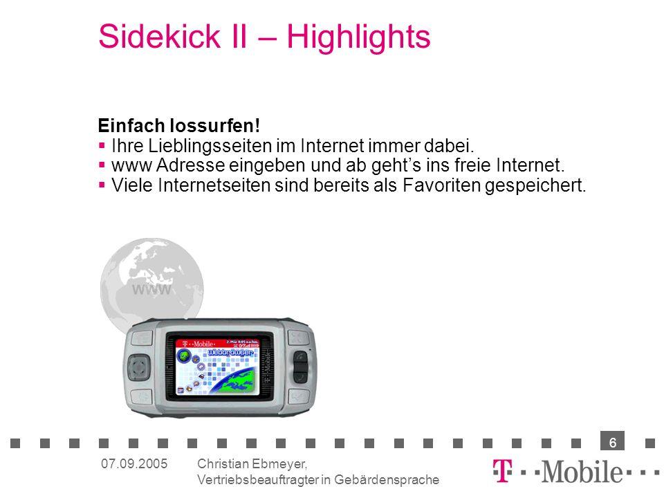 Christian Ebmeyer, Vertriebsbeauftragter in Gebärdensprache 6 07.09.2005 Sidekick II – Highlights Einfach lossurfen! Ihre Lieblingsseiten im Internet