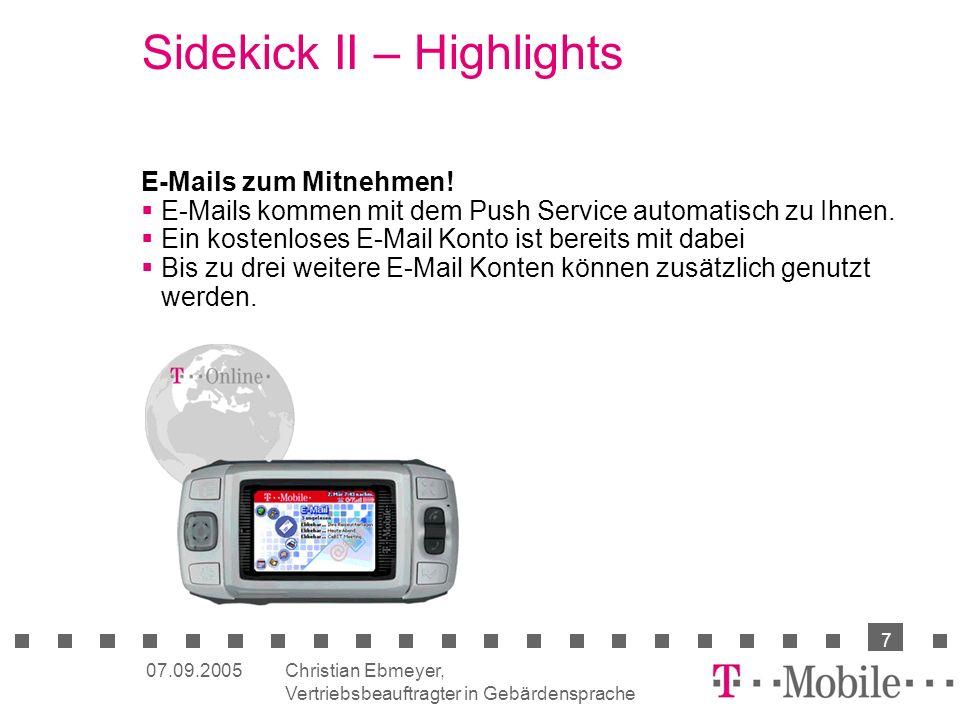 Christian Ebmeyer, Vertriebsbeauftragter in Gebärdensprache 7 07.09.2005 Sidekick II – Highlights E-Mails zum Mitnehmen! E-Mails kommen mit dem Push S