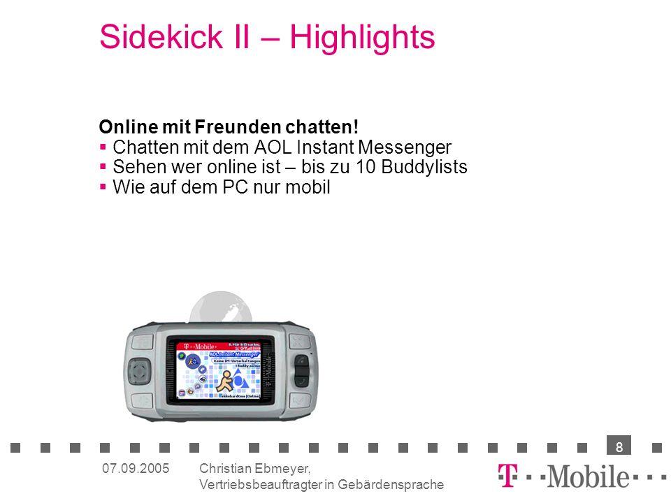 Christian Ebmeyer, Vertriebsbeauftragter in Gebärdensprache 8 07.09.2005 Sidekick II – Highlights Online mit Freunden chatten.