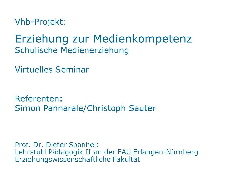 Vhb-Projekt: Erziehung zur Medienkompetenz Schulische Medienerziehung Virtuelles Seminar Referenten: Simon Pannarale/Christoph Sauter Prof. Dr. Dieter
