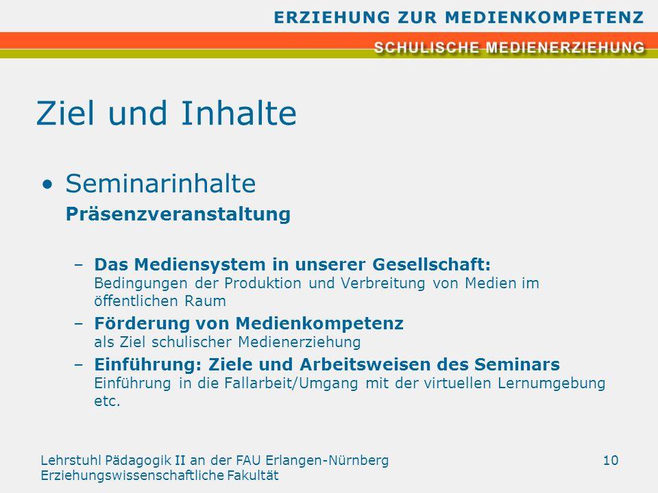 Lehrstuhl Pädagogik II an der FAU Erlangen-Nürnberg Erziehungswissenschaftliche Fakultät 10 Ziel und Inhalte Seminarinhalte Präsenzveranstaltung –Das