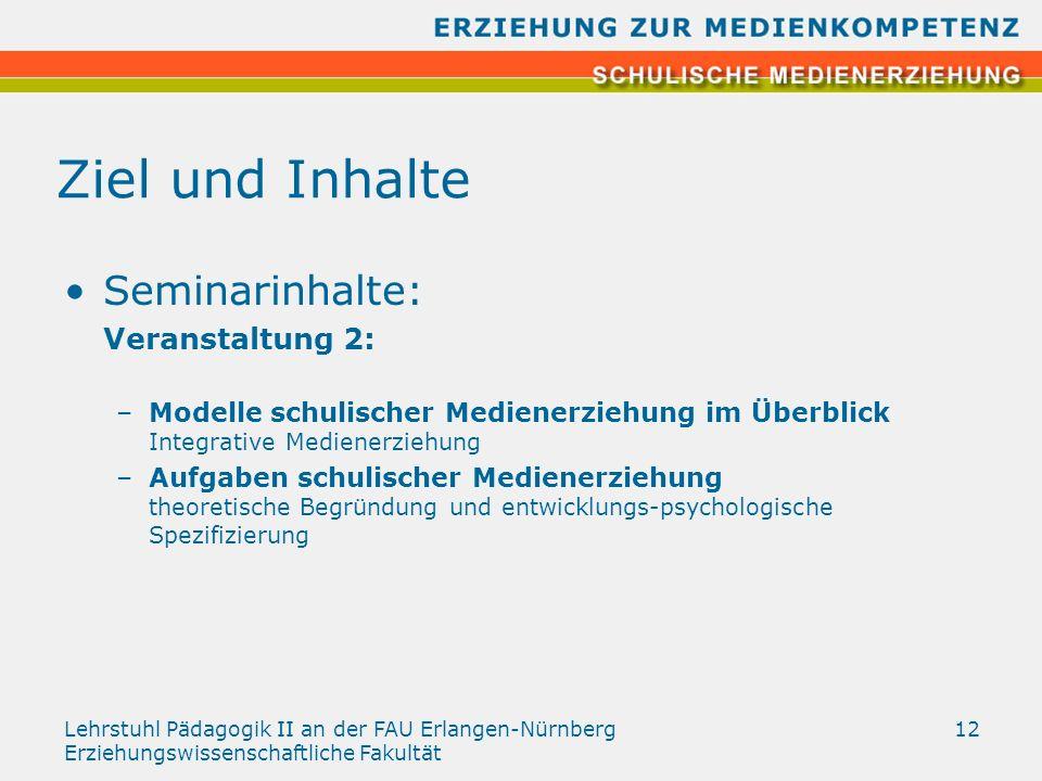 Lehrstuhl Pädagogik II an der FAU Erlangen-Nürnberg Erziehungswissenschaftliche Fakultät 12 Ziel und Inhalte Seminarinhalte: Veranstaltung 2: –Modelle