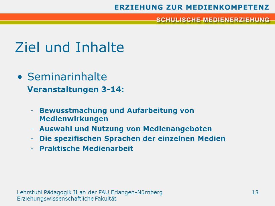 Lehrstuhl Pädagogik II an der FAU Erlangen-Nürnberg Erziehungswissenschaftliche Fakultät 13 Ziel und Inhalte Seminarinhalte Veranstaltungen 3-14: -Bew