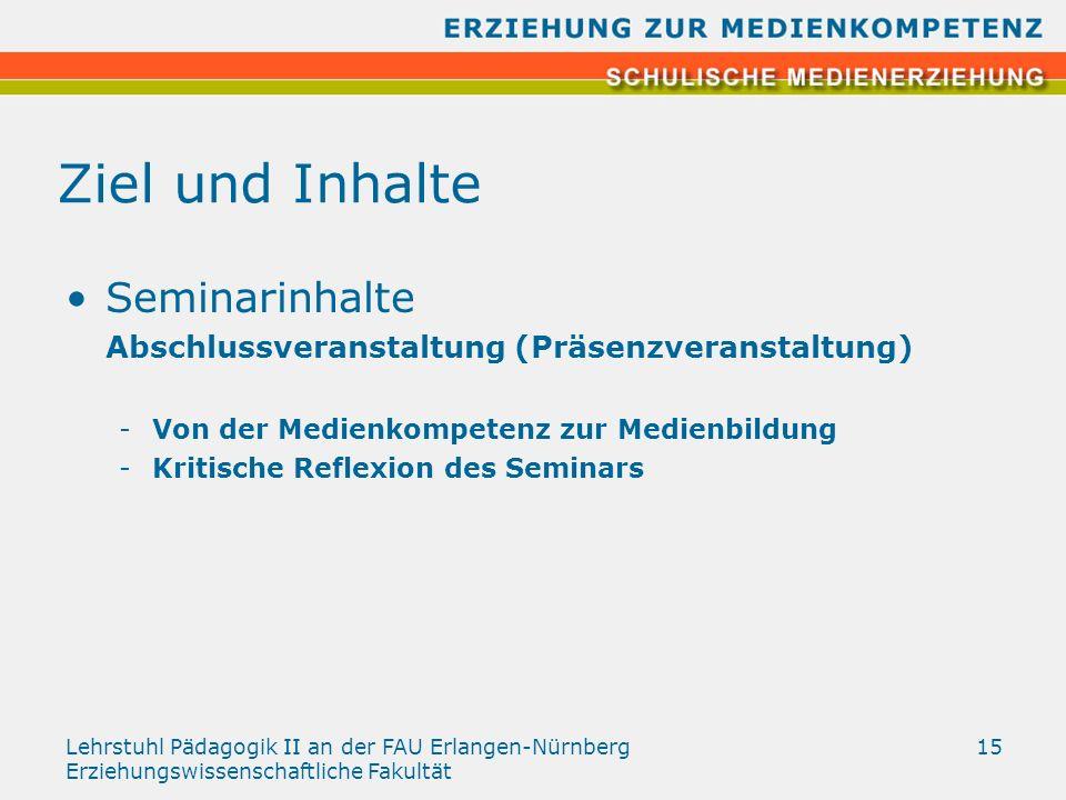 Lehrstuhl Pädagogik II an der FAU Erlangen-Nürnberg Erziehungswissenschaftliche Fakultät 15 Ziel und Inhalte Seminarinhalte Abschlussveranstaltung (Pr