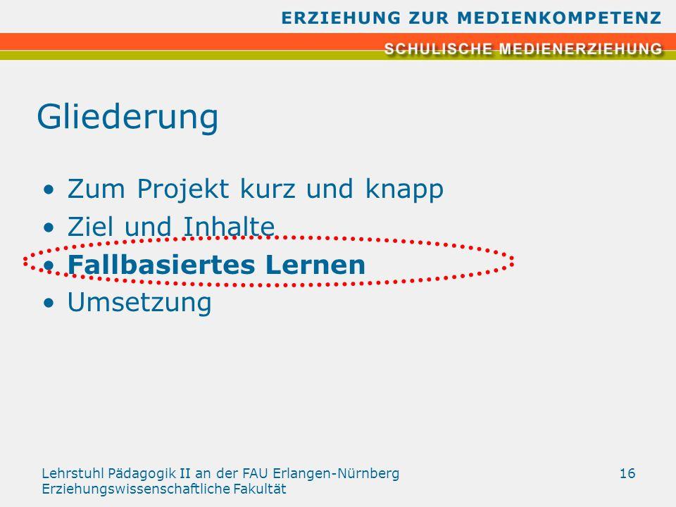 Lehrstuhl Pädagogik II an der FAU Erlangen-Nürnberg Erziehungswissenschaftliche Fakultät 16 Gliederung Zum Projekt kurz und knapp Ziel und Inhalte Fal