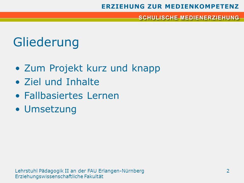Lehrstuhl Pädagogik II an der FAU Erlangen-Nürnberg Erziehungswissenschaftliche Fakultät 2 Gliederung Zum Projekt kurz und knapp Ziel und Inhalte Fall