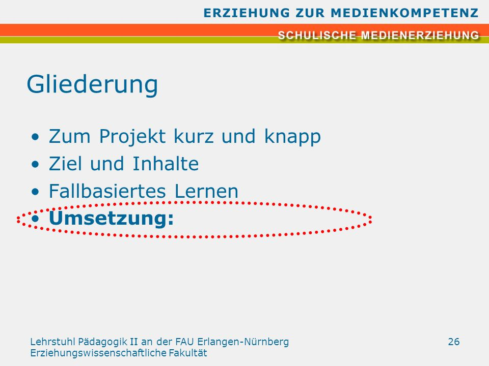 Lehrstuhl Pädagogik II an der FAU Erlangen-Nürnberg Erziehungswissenschaftliche Fakultät 26 Gliederung Zum Projekt kurz und knapp Ziel und Inhalte Fal