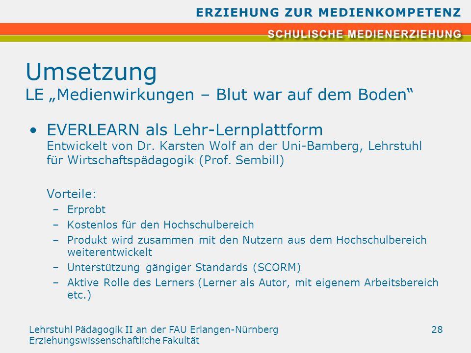 Lehrstuhl Pädagogik II an der FAU Erlangen-Nürnberg Erziehungswissenschaftliche Fakultät 28 Umsetzung LE Medienwirkungen – Blut war auf dem Boden EVER