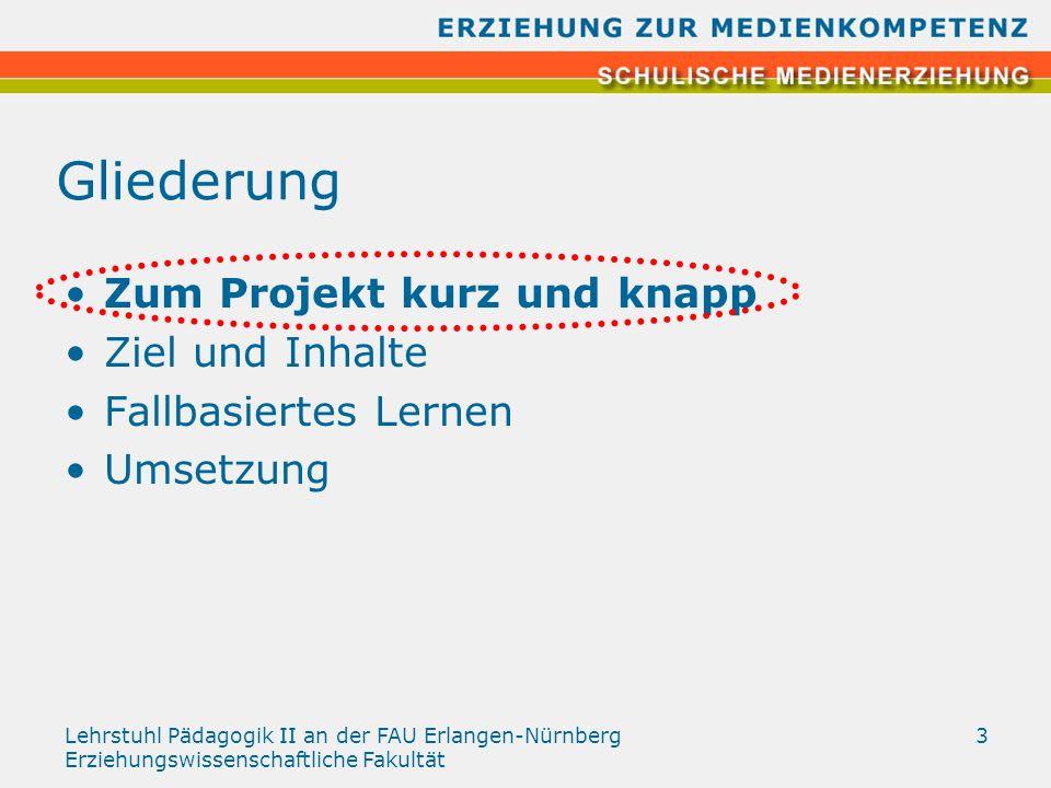 Lehrstuhl Pädagogik II an der FAU Erlangen-Nürnberg Erziehungswissenschaftliche Fakultät 3 Gliederung Zum Projekt kurz und knapp Ziel und Inhalte Fall