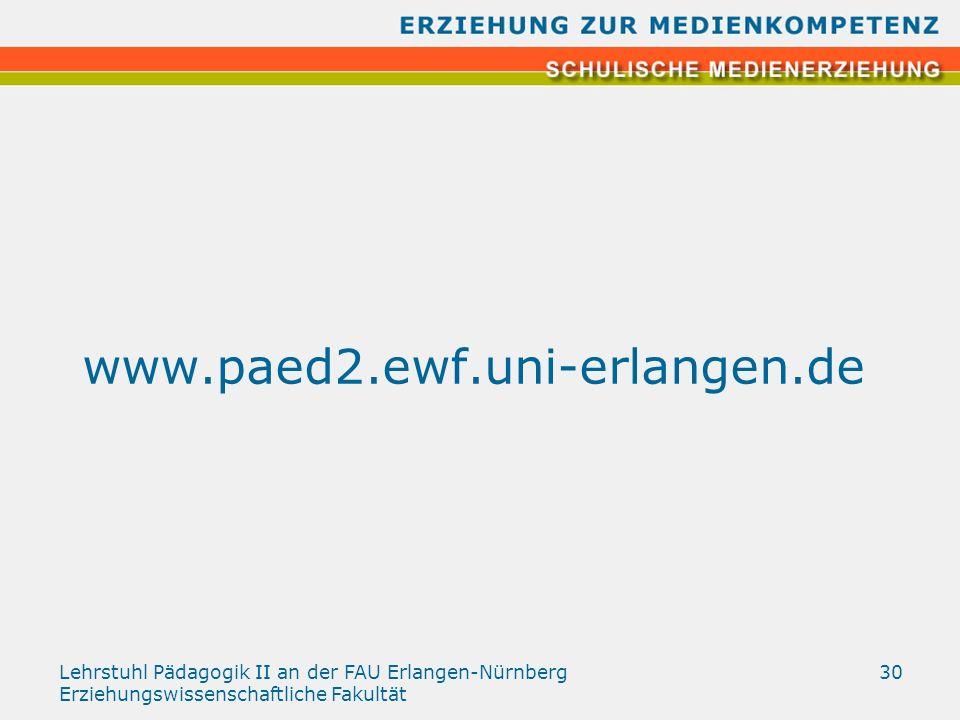 Lehrstuhl Pädagogik II an der FAU Erlangen-Nürnberg Erziehungswissenschaftliche Fakultät 30 www.paed2.ewf.uni-erlangen.de