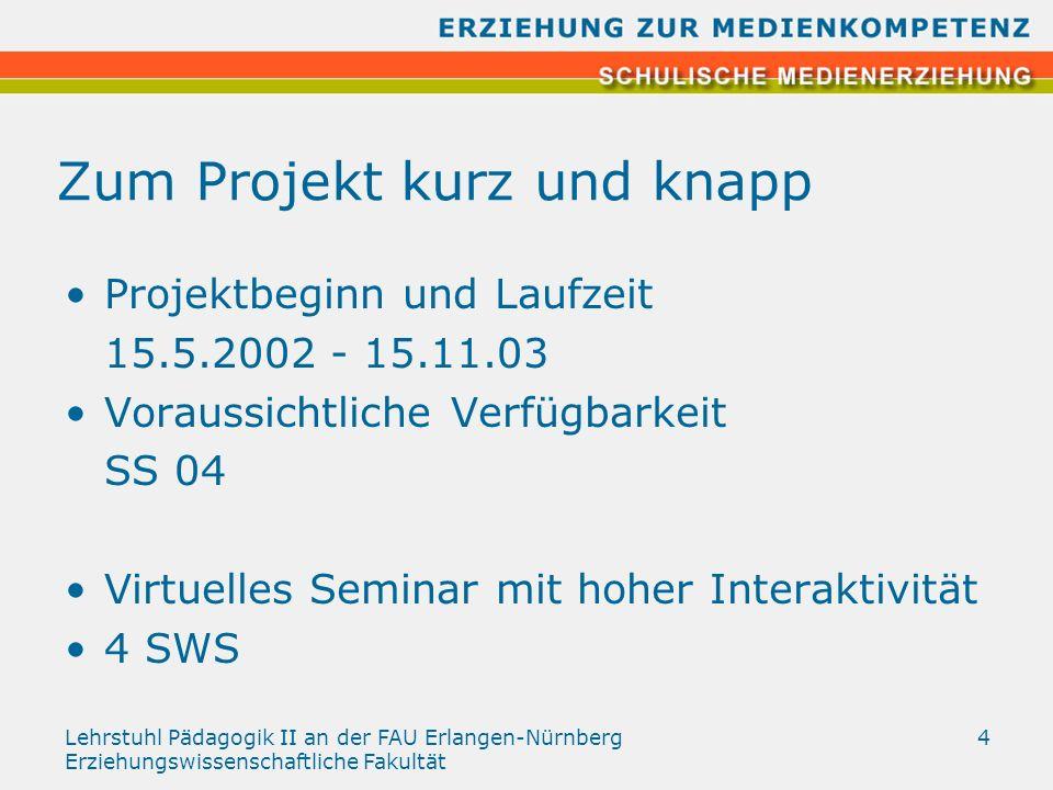 Lehrstuhl Pädagogik II an der FAU Erlangen-Nürnberg Erziehungswissenschaftliche Fakultät 4 Zum Projekt kurz und knapp Projektbeginn und Laufzeit 15.5.