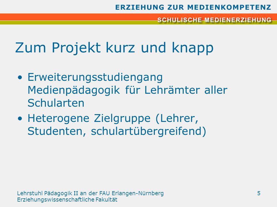 Lehrstuhl Pädagogik II an der FAU Erlangen-Nürnberg Erziehungswissenschaftliche Fakultät 5 Zum Projekt kurz und knapp Erweiterungsstudiengang Medienpä