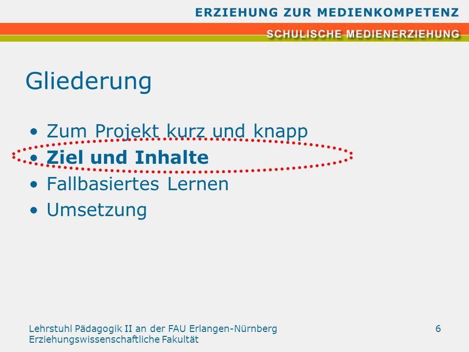 Lehrstuhl Pädagogik II an der FAU Erlangen-Nürnberg Erziehungswissenschaftliche Fakultät 6 Gliederung Zum Projekt kurz und knapp Ziel und Inhalte Fall