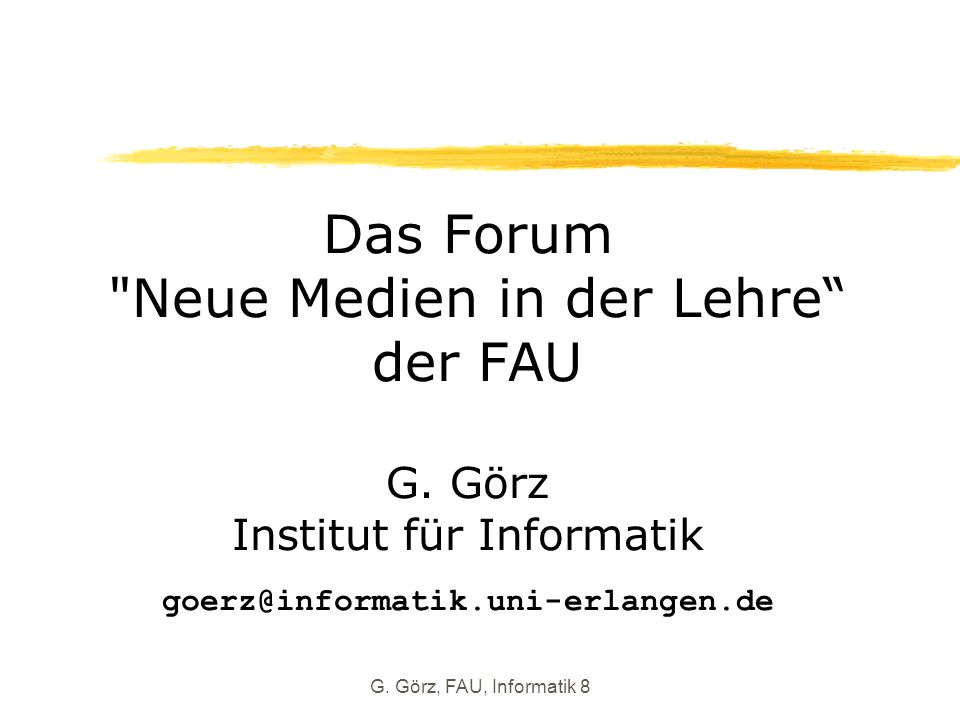 G. Görz, FAU, Informatik 8 Das Forum Neue Medien in der Lehre der FAU G.