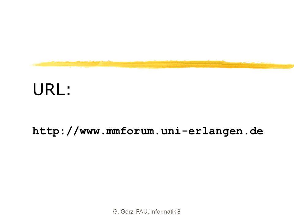 G. Görz, FAU, Informatik 8 URL: http://www.mmforum.uni-erlangen.de