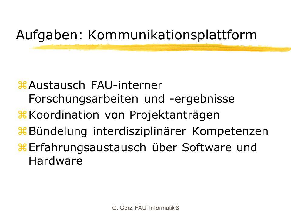 G. Görz, FAU, Informatik 8 Aufgaben: Kommunikationsplattform zAustausch FAU-interner Forschungsarbeiten und -ergebnisse zKoordination von Projektanträ