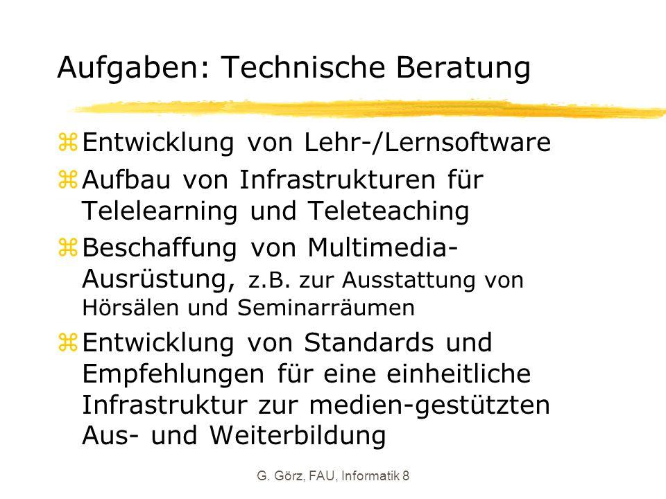 G. Görz, FAU, Informatik 8 Aufgaben: Technische Beratung zEntwicklung von Lehr-/Lernsoftware zAufbau von Infrastrukturen für Telelearning und Teleteac