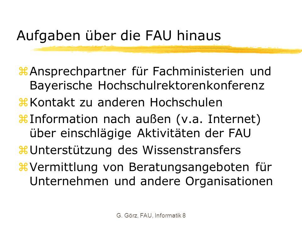G. Görz, FAU, Informatik 8 Aufgaben über die FAU hinaus zAnsprechpartner für Fachministerien und Bayerische Hochschulrektorenkonferenz zKontakt zu and