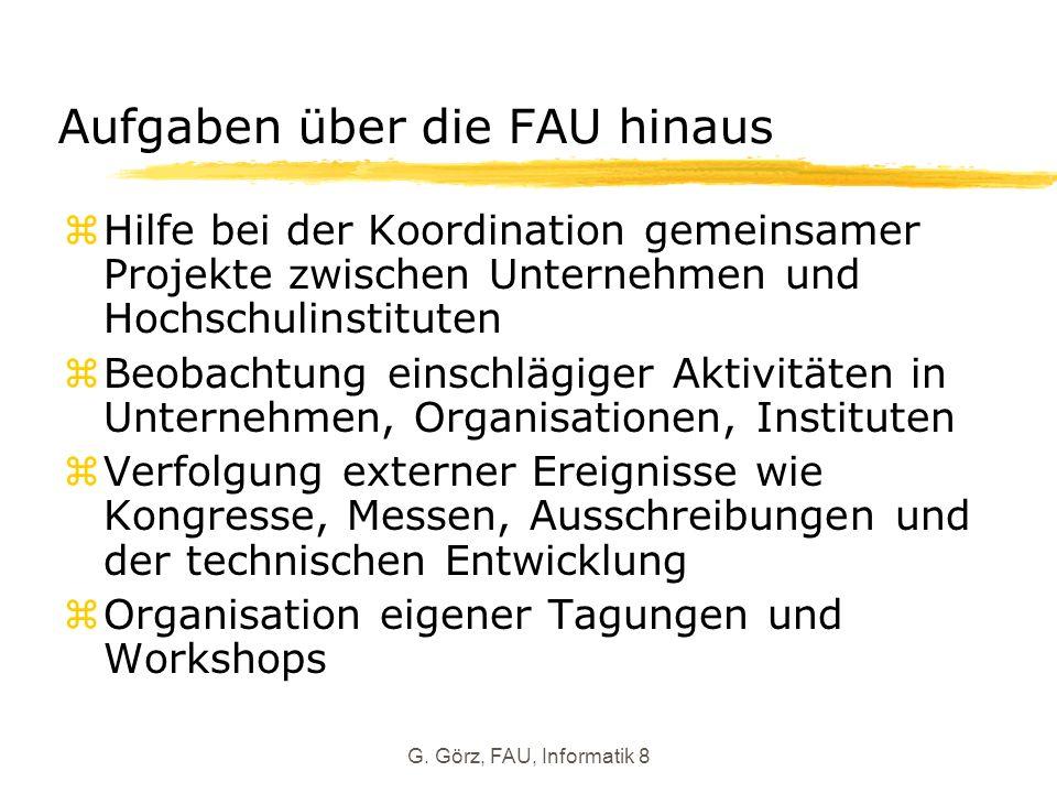 G. Görz, FAU, Informatik 8 Aufgaben über die FAU hinaus zHilfe bei der Koordination gemeinsamer Projekte zwischen Unternehmen und Hochschulinstituten