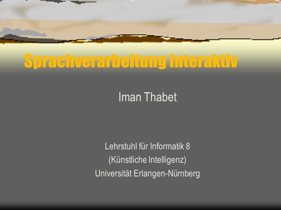 Sprachverarbeitung Interaktiv Iman Thabet Lehrstuhl für Informatik 8 (Künstliche Intelligenz) Universität Erlangen-Nürnberg