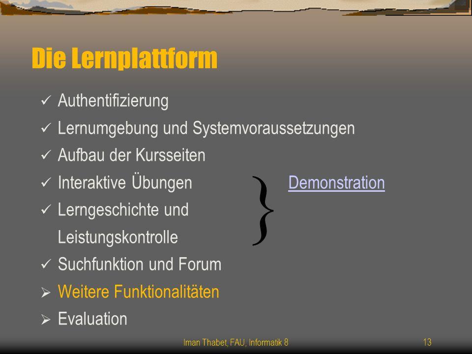 Iman Thabet, FAU, Informatik 813 Die Lernplattform Authentifizierung Lernumgebung und Systemvoraussetzungen Aufbau der Kursseiten Interaktive Übungen