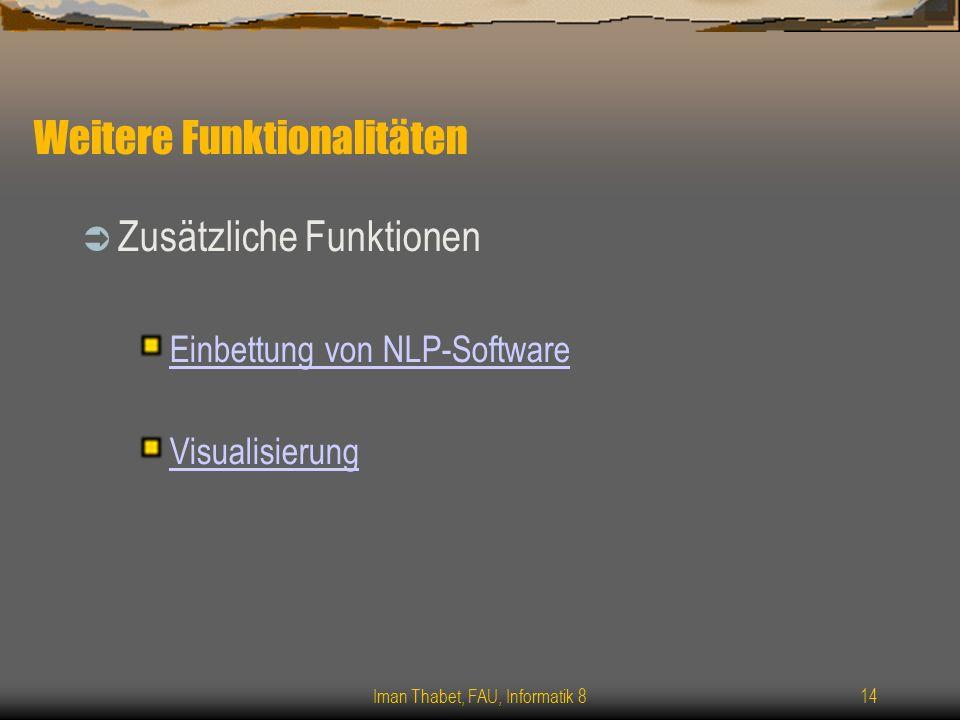 Iman Thabet, FAU, Informatik 814 Weitere Funktionalitäten Zusätzliche Funktionen Einbettung von NLP-Software Visualisierung