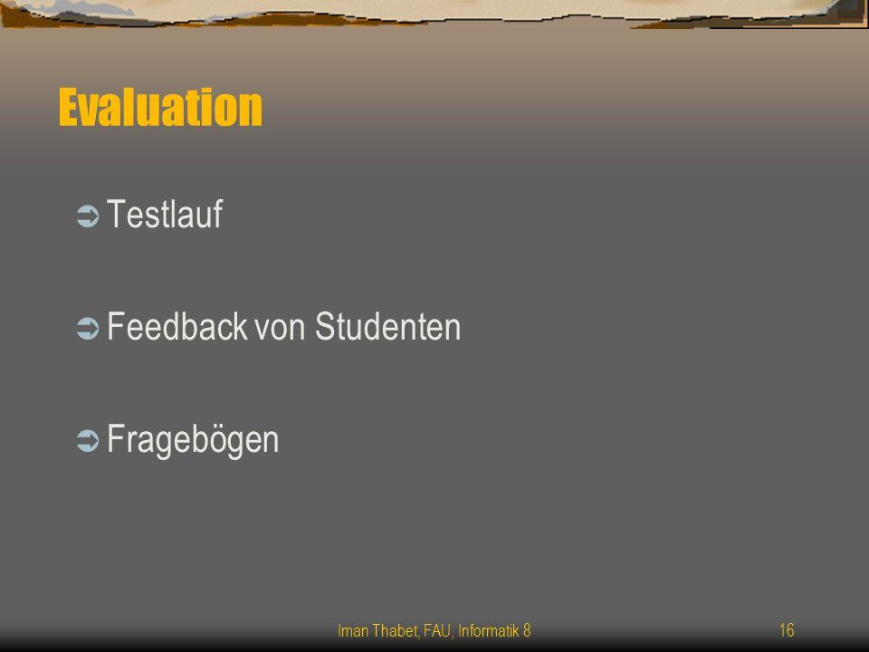 Iman Thabet, FAU, Informatik 816 Evaluation Testlauf Feedback von Studenten Fragebögen