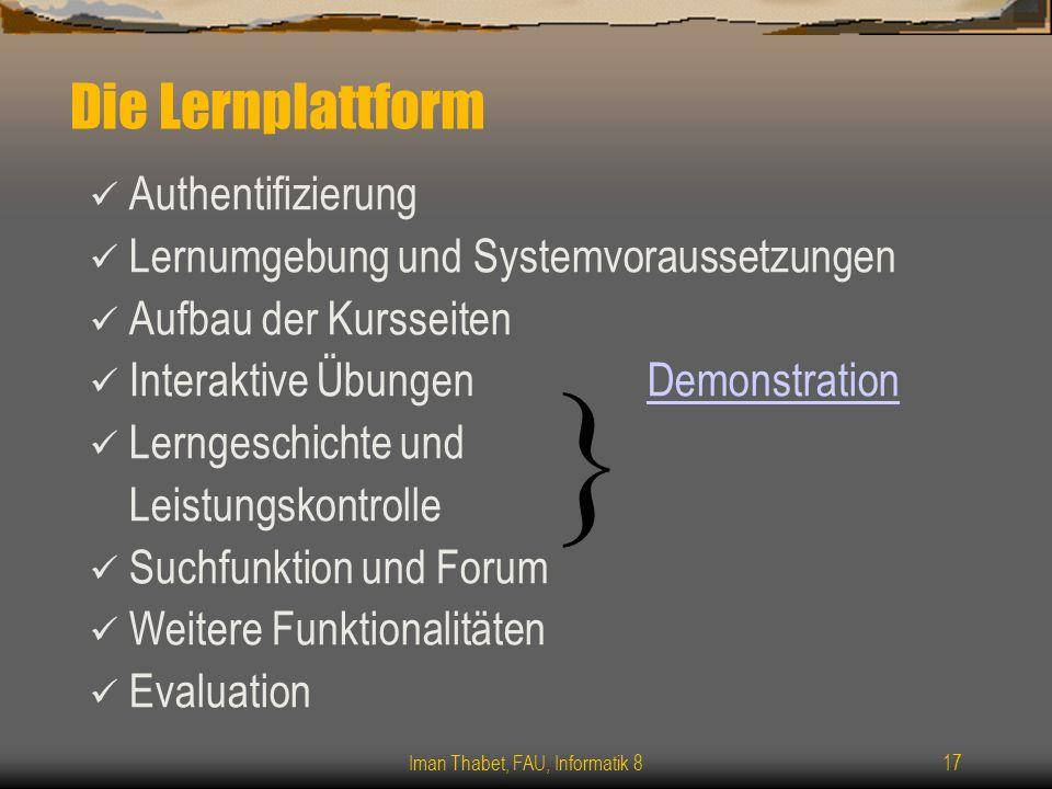 Iman Thabet, FAU, Informatik 817 Die Lernplattform Authentifizierung Lernumgebung und Systemvoraussetzungen Aufbau der Kursseiten Interaktive Übungen